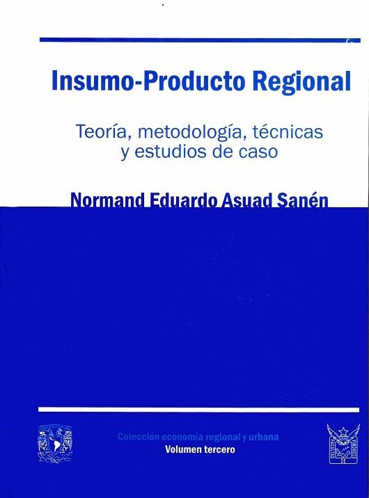 Insumo-Producto regional Teoría, metodología, técnicas y estudios de caso