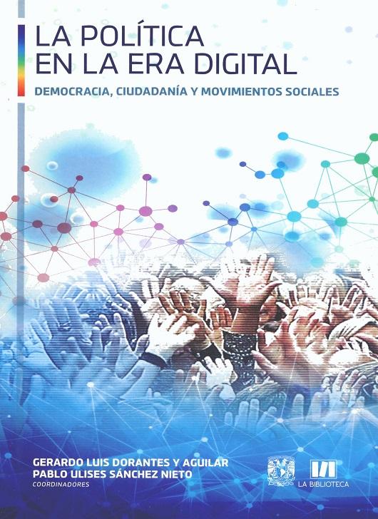La política en la era digital Democracia, ciudadanía y movimientos sociales