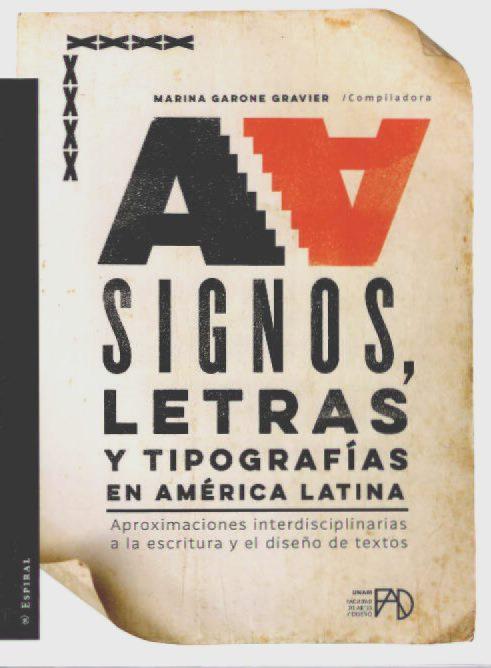 Signos, letras y tipografías en América Latina. Aproximaciones interdisciplinarias a la escitura y el diseño de textos