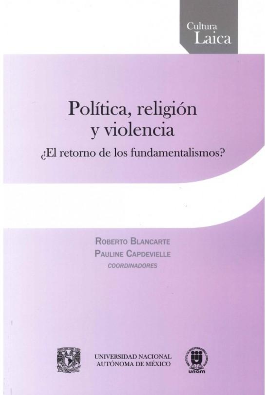 Política, religión y violencia. ¿El retorno de los fundamentalismos?