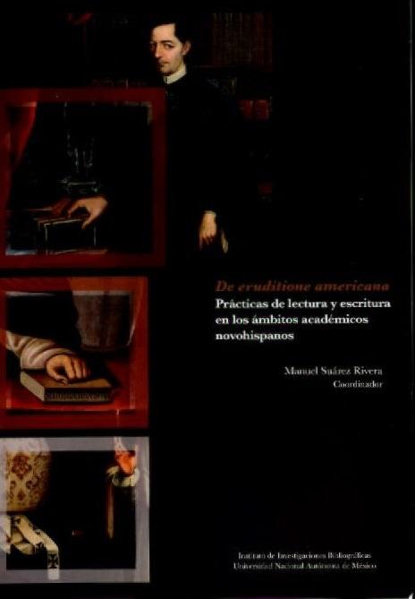 De eruditione americana. Prácticas de lectura y escritura en los ámbitos académicos novohispánicos