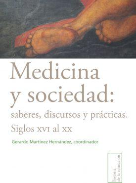 Medicina y sociedad: saberes, discursos y prácticas. Siglos XVI al XX
