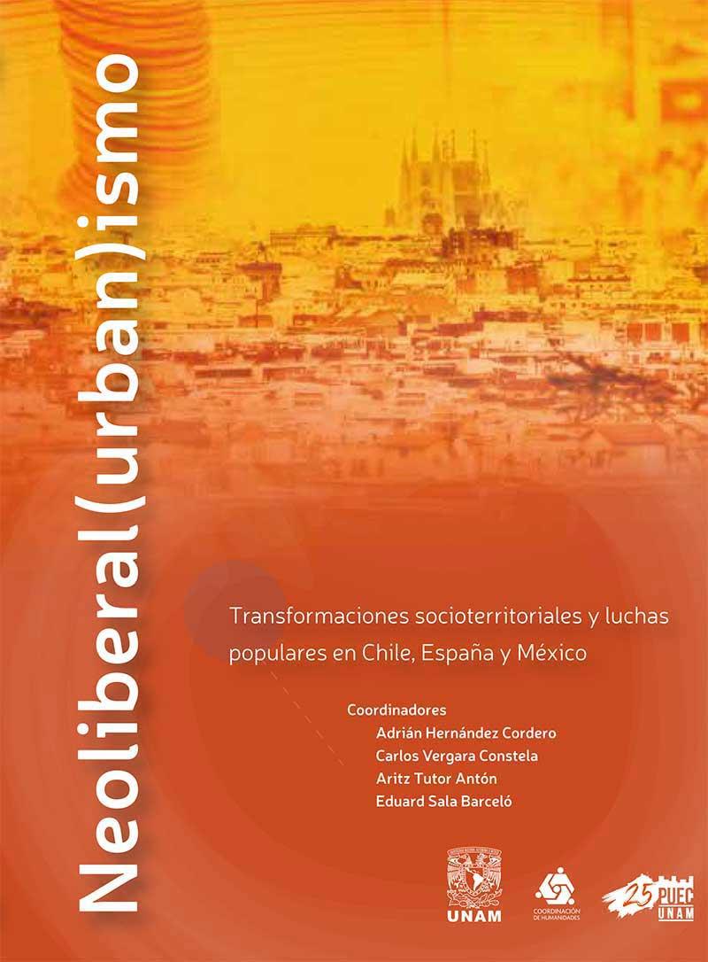 Neoliberal(urban)ismo. Transformaciones socioterritoriales y luchas populares en Chile, España y México