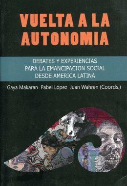 Vuelta a la autonomía. Debates y experiencias para la emancipación social desde América Latina