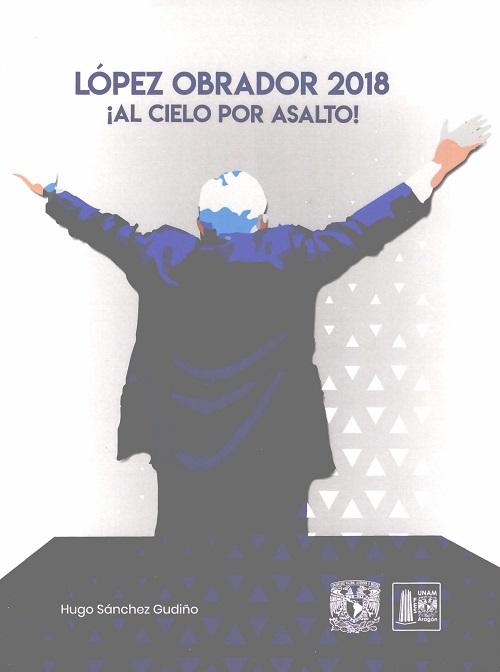 López Obrador 2018. ¡Al cielo por asalto!