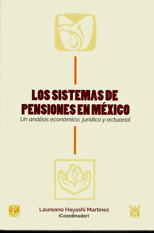 Los sistemas de pensiones en México Un análisis económico, jurídico y actuarial