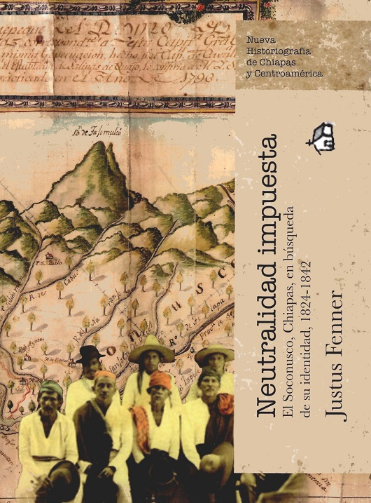Neutralidad impuesta. El Soconusco, Chiapas, en búsqueda de su identidad, 1824-1842