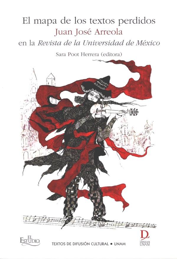 El mapa de los textos perdidos. Juan José Arreola en la Revista de Universidad Nacional de México