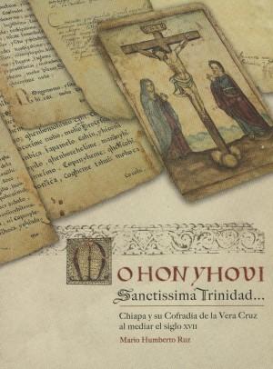 Mohonyhovi Santissima Trinidad... Chiapa y su cofradía de la Vera Cruz al mediar el siglo XVII