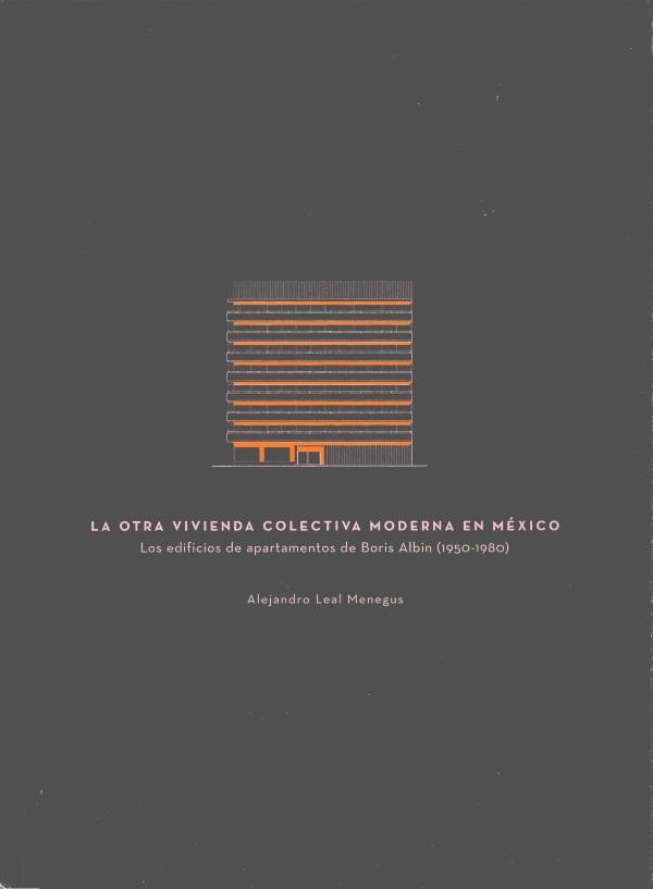 La otra vivienda colectiva moderna en México Los edificios de apartamentos de Boris Albin (1950-1980)