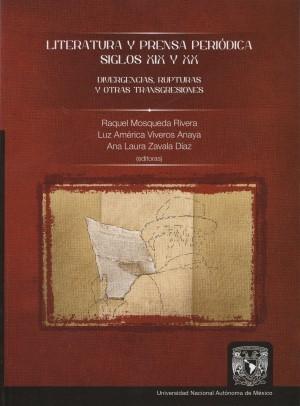 Literatura y prensa periódica. Siglo XIX y XX. Divergencias, rupturas y otras transgresiones