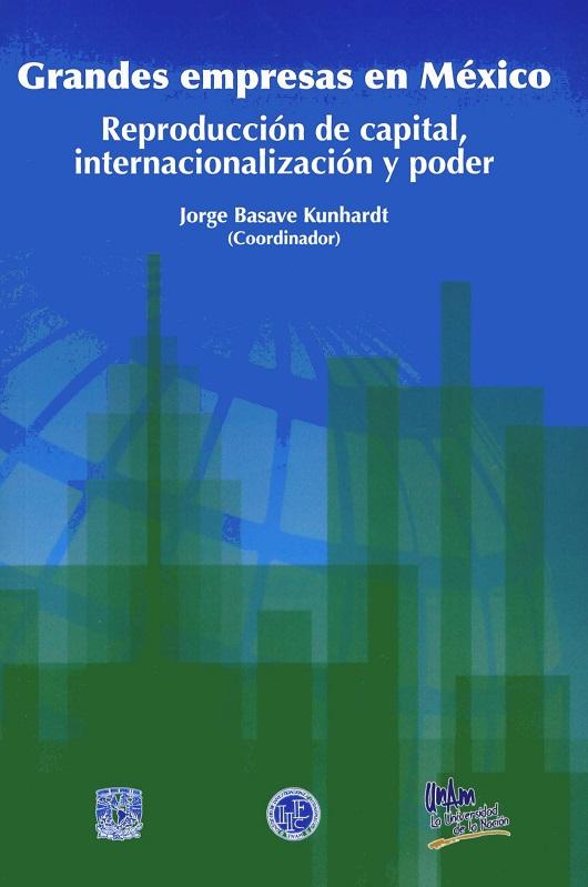 Grandes empresas en México. Reproducción de capital, internacionalización y poder