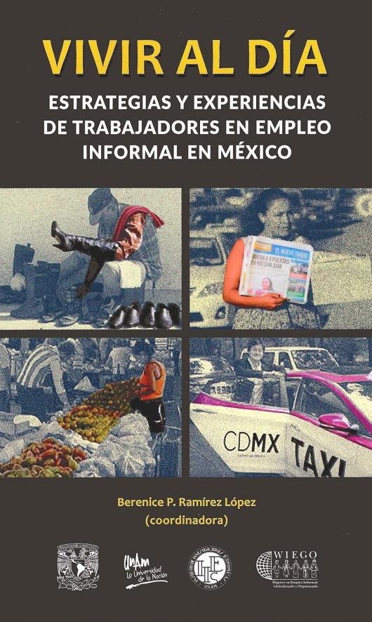 Vivir al día. Estrategias y experiencias de trabajadores en empleo informal en México