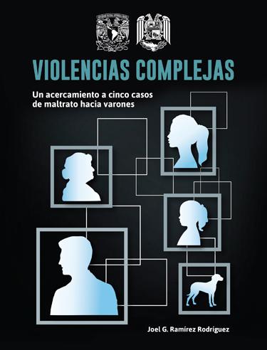 Violencias complejas. Un acercamiento a cinco casos de maltrato hacia varones