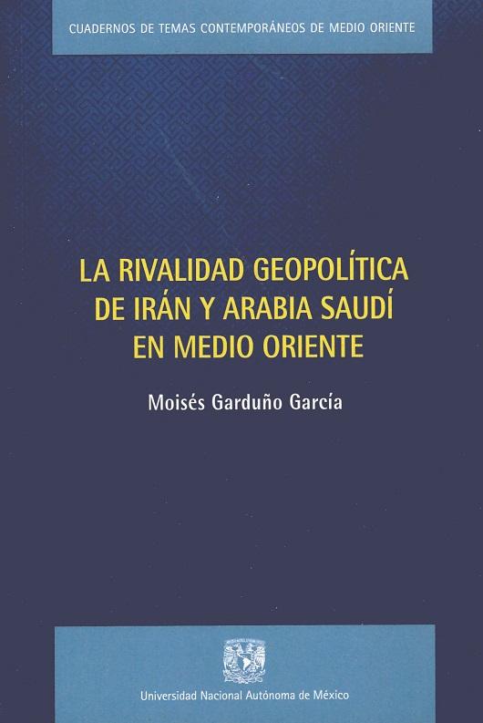 La rivalidad geopolítica de Irán y Arabia Saudí en Medio Oriente
