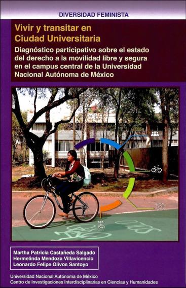 Vivir y transitar en Ciudad Universitaria Diagnóstico participativo sobre el estado del derecho a la movilidad libre y segura en el campus central de la Universidad Nacional Autónoma de México