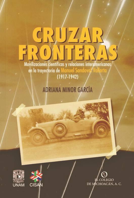 Cruzar fronteras. Movilizaciones científicas y relaciones interamericanas en la trayectoria de Manuel Sandoval Vallarta (1917-1942)