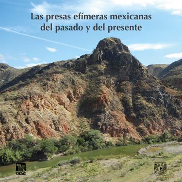 Las presas efímeras mexicanas, del pasado y del presente