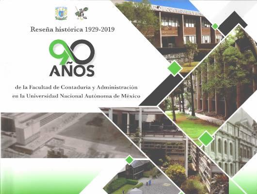 Reseña histórica 1929-2019. 90 años de la Facultad de Contaduría y Administración en la Universidad Nacional Autónoma de México