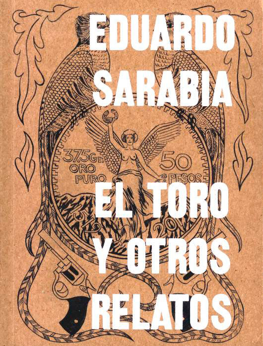 El Toro y otros relatos. Eduardo Sarabia