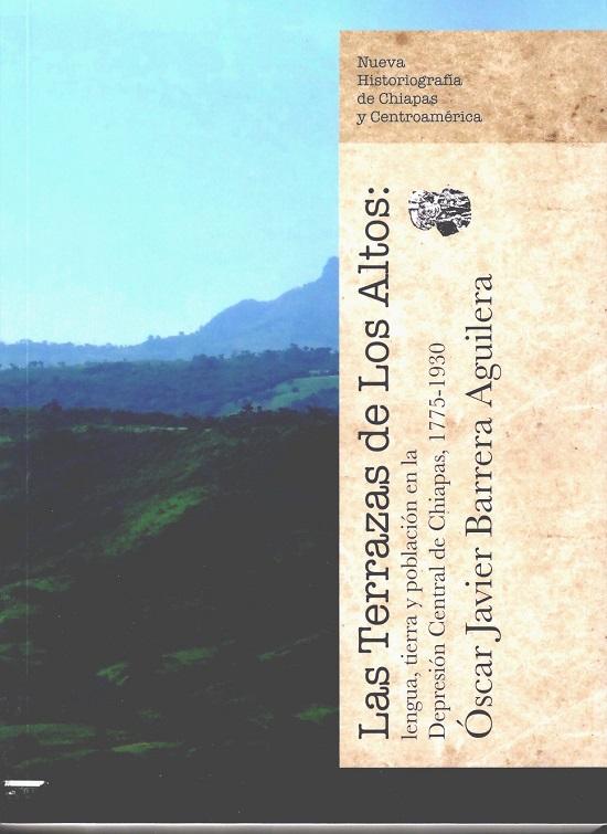 Las Terrazas de Los Altos: lengua, tierra y población en la Depresión Central de Chiapas, 1775-1930