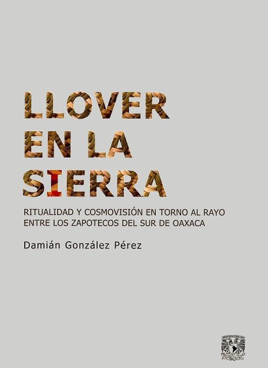 Llover en la sierra. Ritualidad y cosmovisión en torno al Rayo entre los zapotecos del sur de Oaxaca