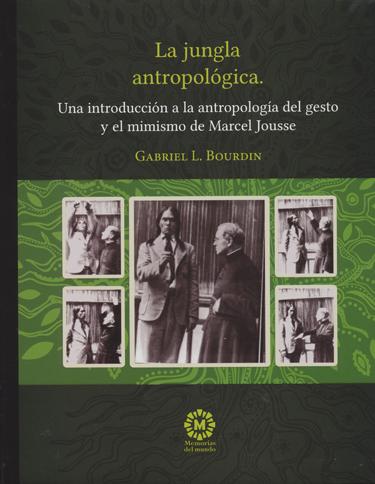 La jungla antropológica. Una introducción a la antropología del gesto y el mimismo de Marcel Jousse