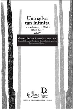 Una selva tan infinita. La novela corta en México (1923-2017) Vol. IV