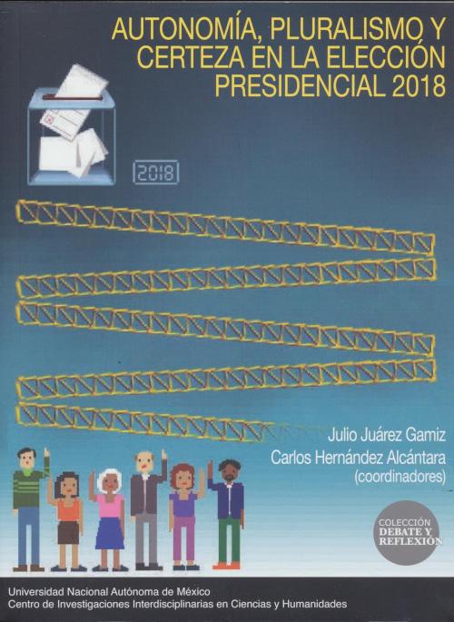 Autonomía, pluralismo y certeza en la elección presidencial 2018