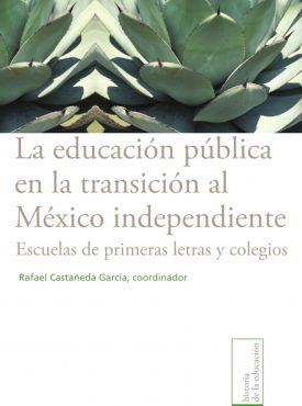 La educación pública en la transición al México independiente: escuela de primeras letras y colegios