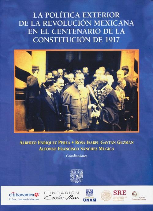 La política exterior de la Revolución Mexicana en el Centenario de la Constitución de 1917