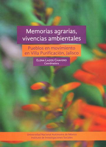 Memorias agrarias, vivencias ambientales: pueblos en movimiento en Villa Purificación, Jalisco