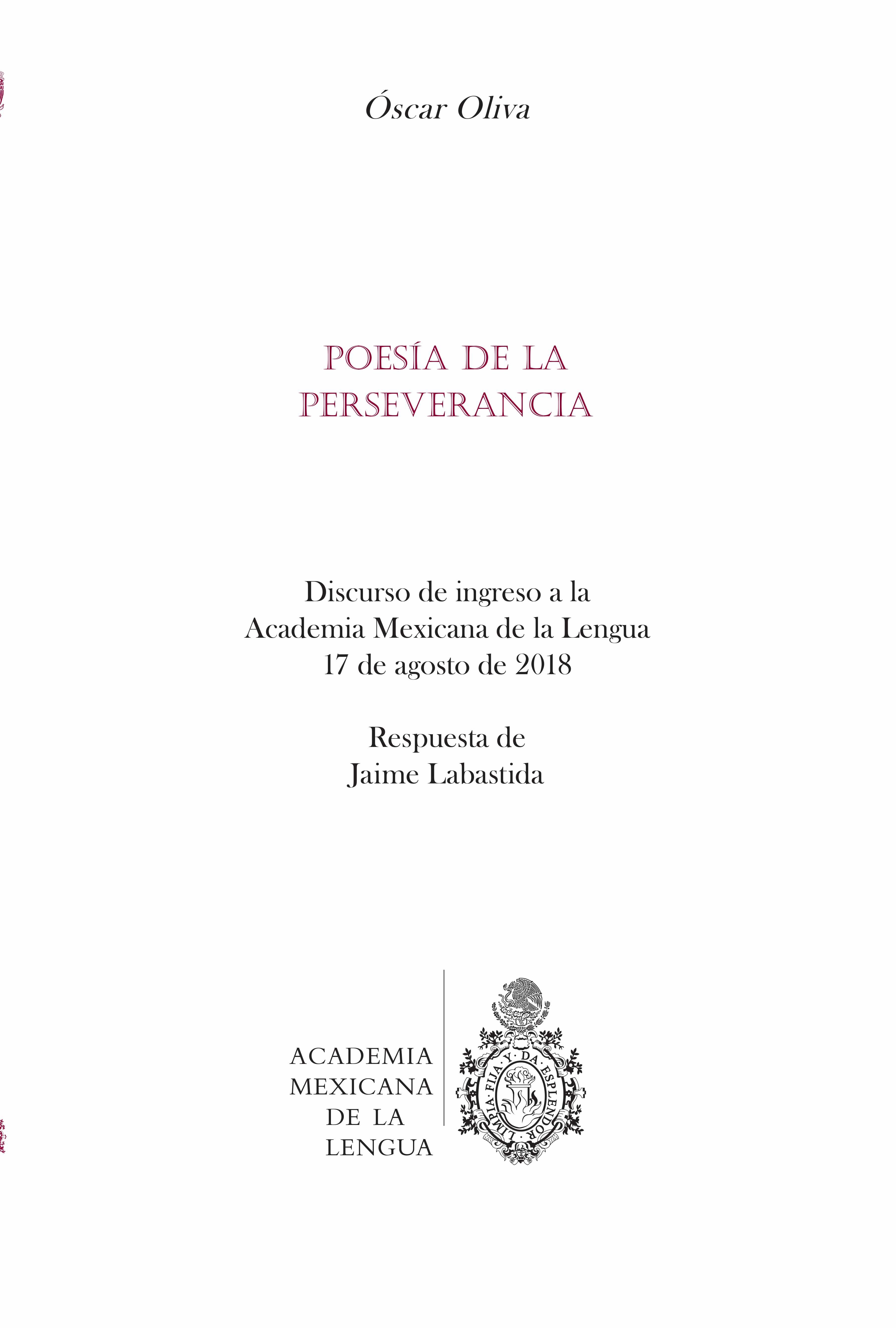 Poesía de la perseverancia:  discurso de ingreso a la Academia Mexicana de la Lengua, 17 de agosto de 2018