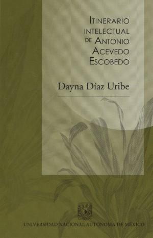 Itinerario intelectual de Antonio Acevedo Escobedo
