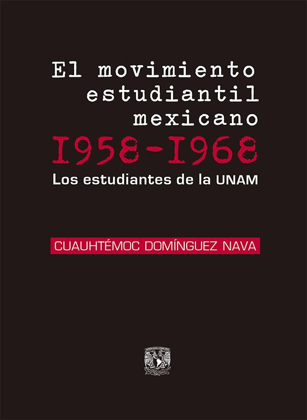 El movimiento estudiantil mexicano, 1958-1968. Los estudiantes de la UNAM