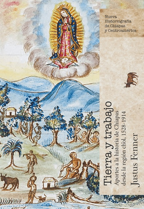 Tierra y trabajo. Aportes a la historia de Chiapas desde la región ch'ol, 1528-1914