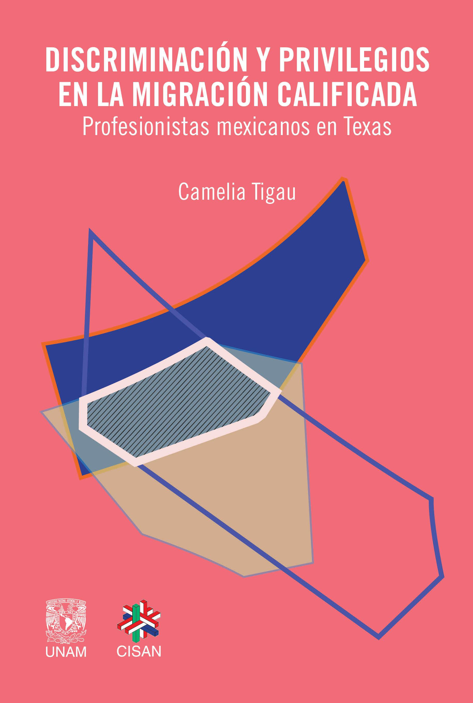 Discriminación y privilegios en la migración calificada. Profesionistas mexicanos en Texas