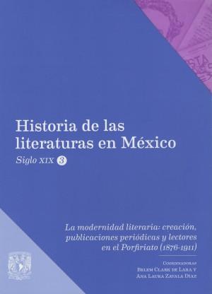 La modernidad literaria: creación, publicaciones periódicas y lectores en el Porfiriato (1876-1911)
