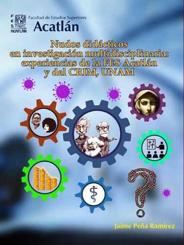 Nudos didácticos en investigación multidisciplinaria: experiencias de laFESAcatlán y delCRIM,UNAM