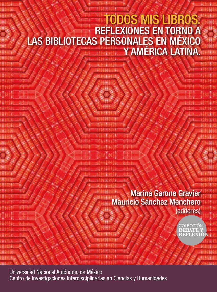 Todos mis libros. Reflexiones en torno a las bibliotecas personales en México y América Latina
