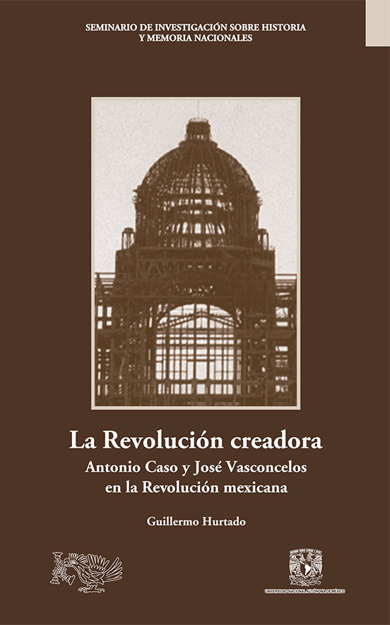 La revolución creadora.Antonio Caso y José Vasconcelos en la Revolución mexicana