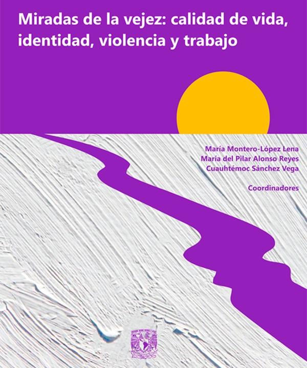 Miradas de la vejez: calidad de vida, identidad, violencia y trabajo