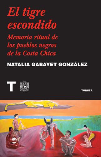 El tigre escondido. Memoria ritual de los pueblos negros de la Costa Chica