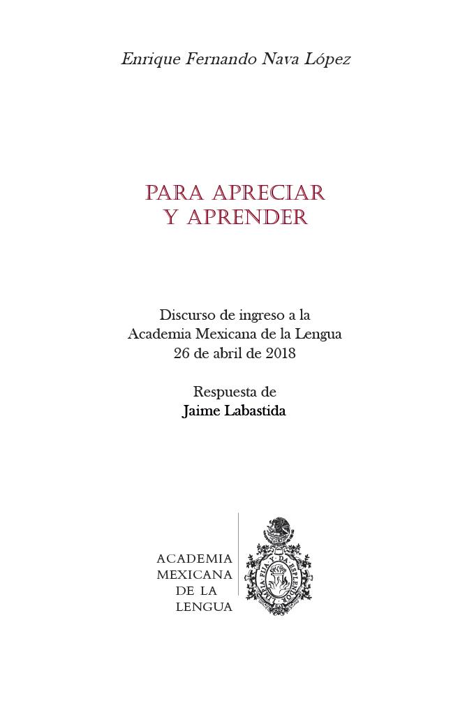 Para apreciar y aprender Discurso de ingreso a la Academia Mexicana de la Lengua, 26 de abril de 2018