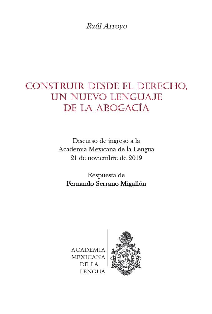 Construir desde el derecho, un nuevo lenguaje de la abogacía Discurso de ingreso a la Academia Mexicana de la Lengua, 21 de noviembre de 2019