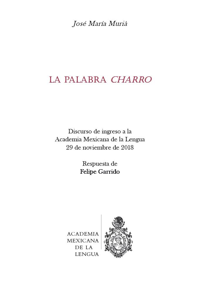 La palabra charro Discurso de ingreso a la Academia Mexicana de la Lengua, 29 de noviembre de 2018
