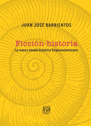 Ficción-historia. La nueva novela históricahispanoamericana