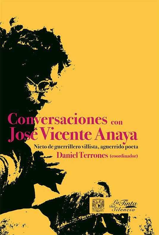 Conversaciones con José Vicente Anaya. Nieto de guerrillero villista, aguerrido poeta