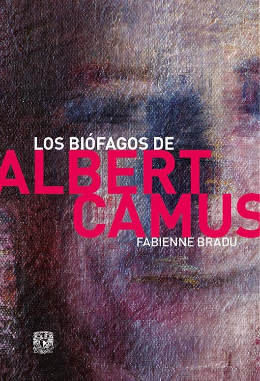 Los biófagos de Albert Camus. O cómo escribir una biografía