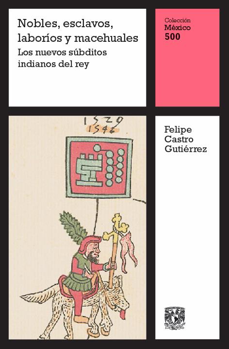 Nobles, esclavos, laboríos y macehuales. Los nuevos súbditos indianos del rey, vol. 8
